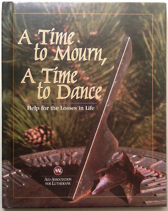 A Time to Mourn, A Time to Dance (Help for the Losses in Life)