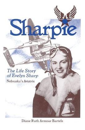 Sharpie: The Life Story Of Evelyn Sharp - Nebraska's Aviatrix