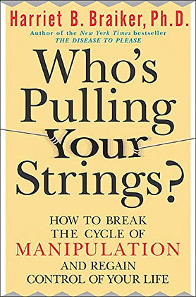 Who'S Pulling Your Strings?: How To Break The Cycle Of Manipulation And Regain C