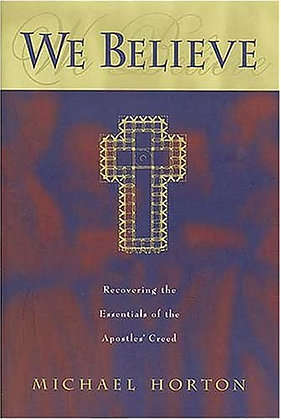 We Believe: Recovering The Essentials Of The Apostles' Creed