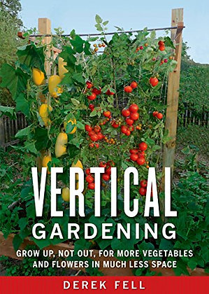 Vertical Gardening: Grow Up, Not Out, For More Vegetables And Flowers In Much Le