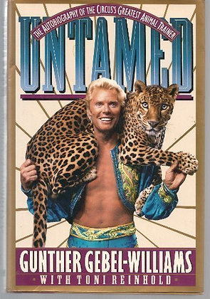 Untamed: The Autobiography of the Circus's Greatest Animal Trainer Gunther Gebel