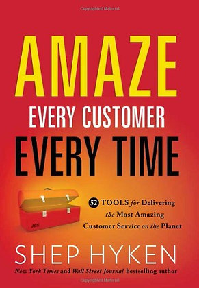 Amaze Every Customer Every Time: 52 Tools For Delivering The Most Amazing Custom