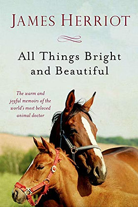 All Things Bright and Beautiful: The Warm and Joyful Memoirs of the World's Most