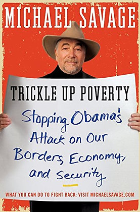 Trickle Up Poverty: Stopping Obama'S Attack On Our Borders, Economy, And Securit