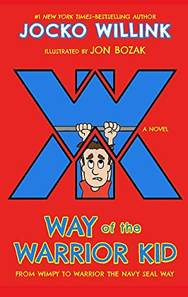 Way Of The Warrior Kid: From Wimpy To Warrior The Navy Seal Way: A Novel (Way Of
