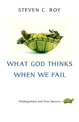 What God Thinks When We Fail: Finding Grace And True Success