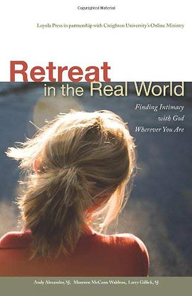 Retreat In The Real World: Finding Intimacy With God Wherever You Are