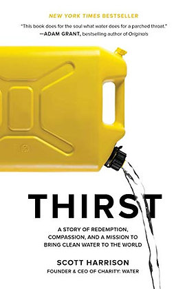 Thirst: A Story Of Redemption, Compassion, And A Mission To Bring