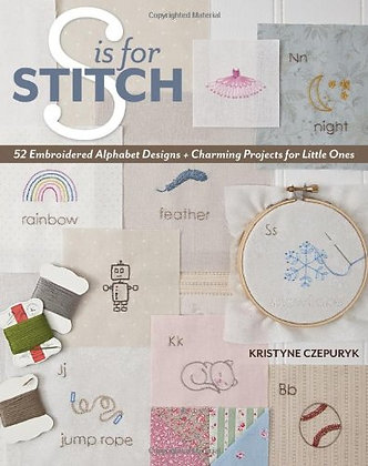 S Is For Stitch: 52 Embroidered Alphabet Designs + Charming Projects For Little