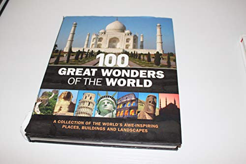 100 Great Wonders Of The World: A Collection Of The World'S Awe-Inspiring Places