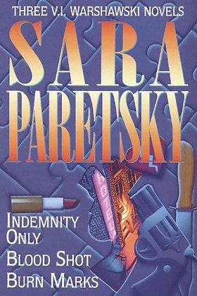 Sara Paretsky: Three Complete Novels- Indemnity Only / Blood Shot / Burn Marks
