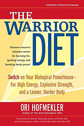 The Warrior Diet: Switch On Your Biological Powerhouse For High Energy, Explosiv