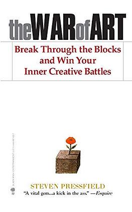 The War of Art: Break Through the Blocks and Win Your Inner Creative Battles