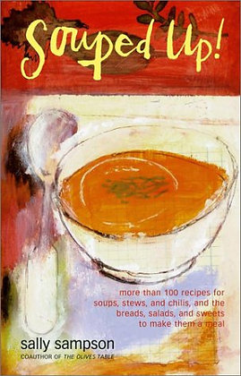 Souped Up: More Than 100 Recipes For Soups, Stews, And Chilis, And The Breads, S