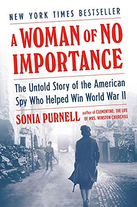 A Woman Of No Importance: The Untold Story Of The American Spy Who Helped Win Wo