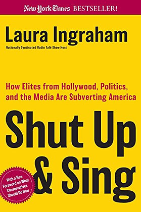 Shut Up And Sing: How Elites From Hollywood, Politics, And The Media Are Subvert