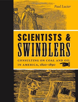 Scientists And Swindlers: Consulting On Coal And Oil In America, 1820–1890 (John