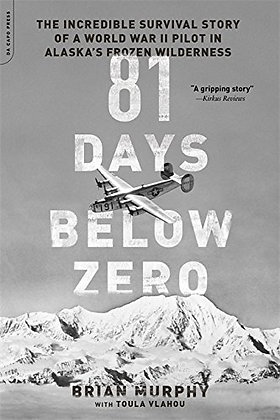 81 Days Below Zero: The Incredible Survival Story of a World War II Pilot in Ala