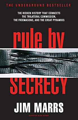 Rule by Secrecy: The Hidden History That Connects the Trilateral Commission, the