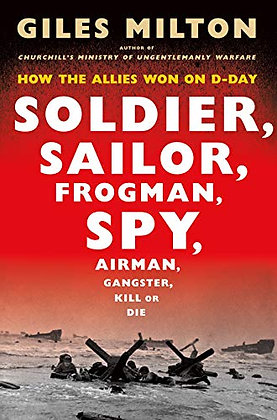 Soldier, Sailor, Frogman, Spy, Airman, Gangster, Kill or Die: How the Allies Won
