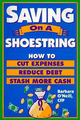 Saving On A Shoestring: How To Cut Expenses Reduce Debt And Stash More Cash