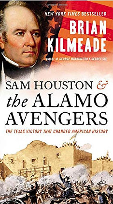 Sam Houston and the Alamo Avengers: The Texas Victory That Changed American Hist