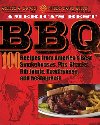 America's Best BBQ: 100 Recipes from America's Best Smokehouses, Pits, Shacks, R