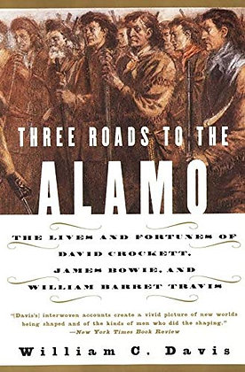 Three Roads to the Alamo: The Lives and Fortunes of David Crockett, James Bowie,