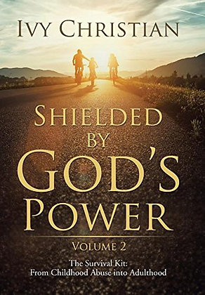 Shielded By God's Power: The Survival Kit: From Childhood Abuse Into Adulthood