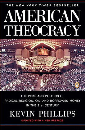 American Theocracy: The Peril and Politics of Radical Religion, Oil, and Borrowe