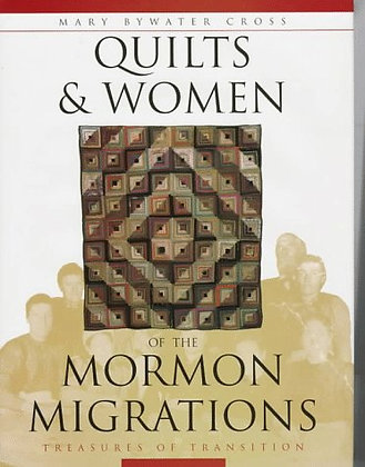 Quilts & Women Of The Mormon Migrations: Treasures In Transition