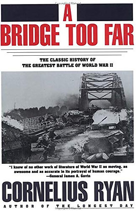 A Bridge Too Far The Classic History Of The Greatest Battle Of World War Ii