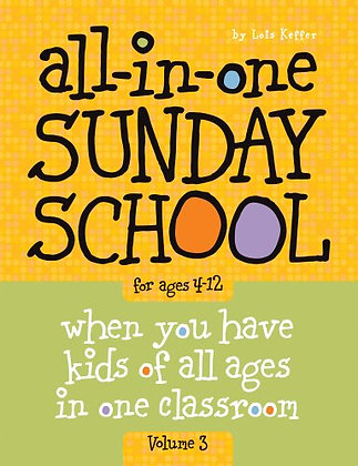 All-in-One Sunday School for Ages 4-12 (Volume 3): When you have kids of all age