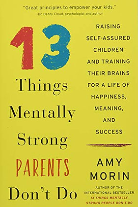 13 Things Mentally Strong Parents Don't Do: Raising Self-Assured Children and Tr
