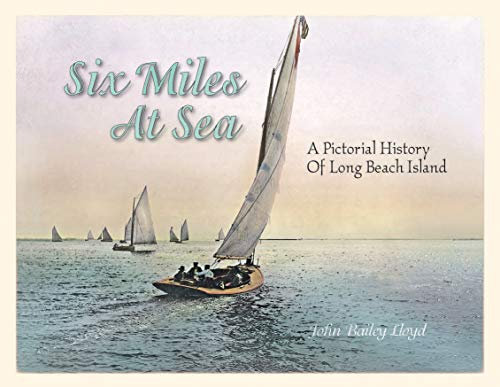 Six Miles At Sea: A Pictorial History Of Long Beach Island, New Jersey