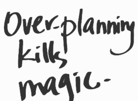 Overplanning kills magic