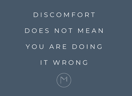 Discomfort does NOT mean you are doing it wrong