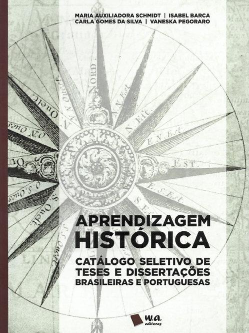 APRENDIZAGEM HISTÓRICA: CATÁLOGO SELETIVO DE TESES E DISSERTAÇÕES BRASILEIRAS E