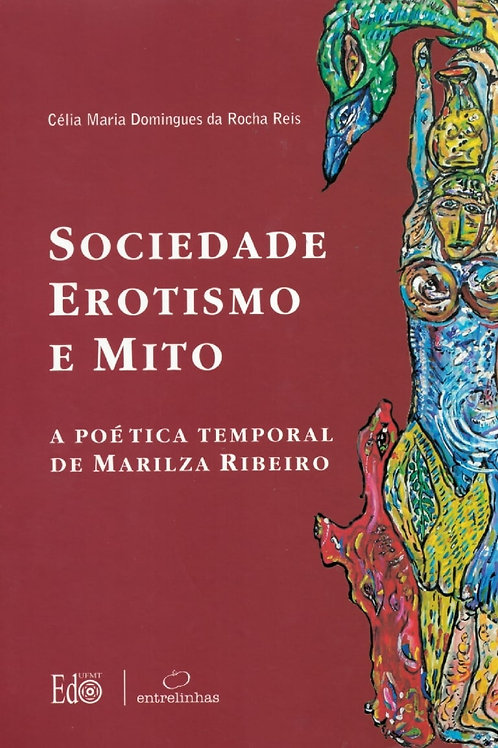 SOCIEDADE, EROTISMO E MITOS: A POÉTICA TEMPORAL DE MARILZA RIBEIRO