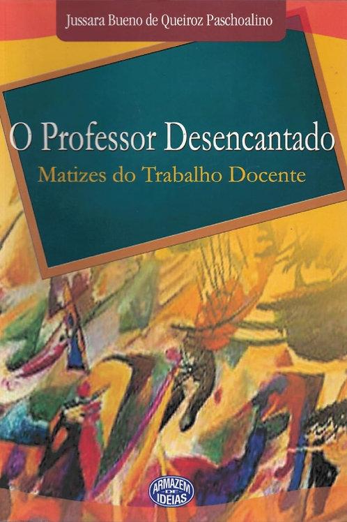 O PROFESSOR DESENCANTADO: MATIZES DO TRABALHO DOCENTE