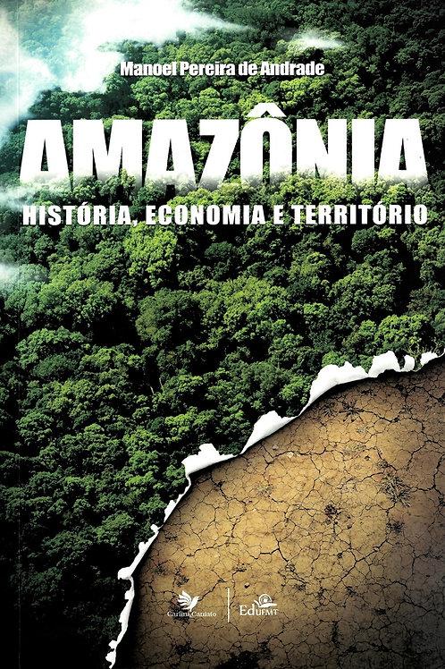 AMAZÔNIA: HISTÓRIA, ECONOMIA E TERRITÓRIO