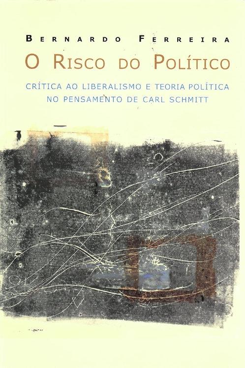O RISCO DO POLÍTICO: CRÍTICA AO LIBERALISMO E TEORIA POLÍTICA NO PENSAMENTO DE C