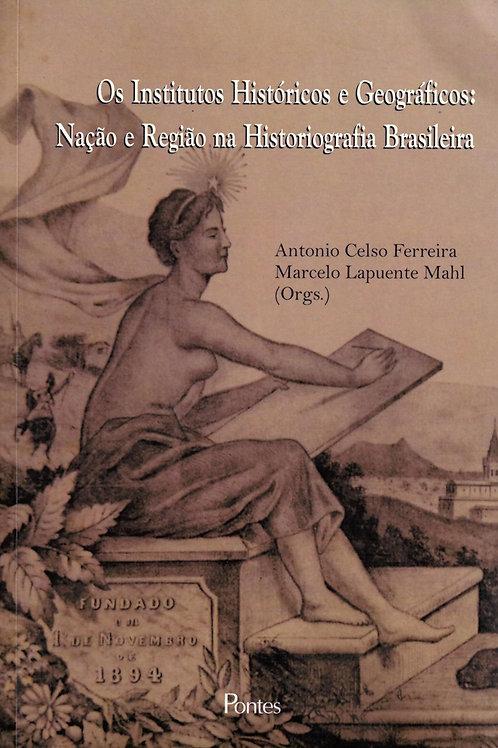 OS INSTITUTOS HISTÓRICOS E GEOGRÁFICOS: NAÇÃO E REGIÃO NA HISTORIOGRAFIA BRASILE