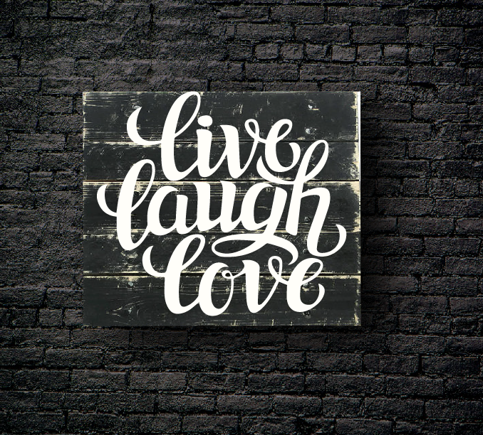 15. LIVE LAUGH LOVE