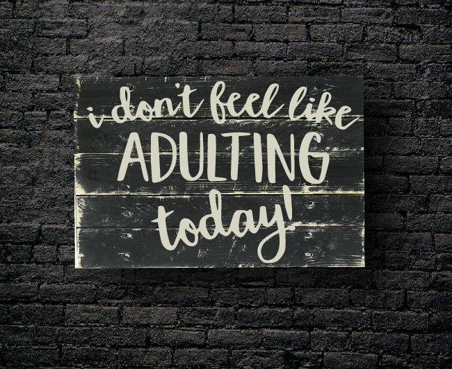 65. I DON'T FEEL LIKE ADULTING