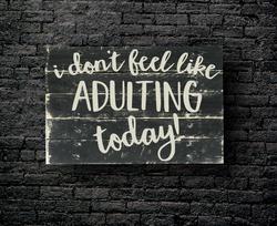 65. I DON'T FEEL LIKE ADULTING