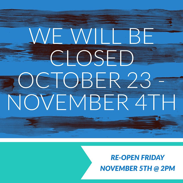 We will be closed Oct 23 - Nov 4