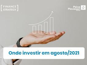 Onde investir em Agosto/2021