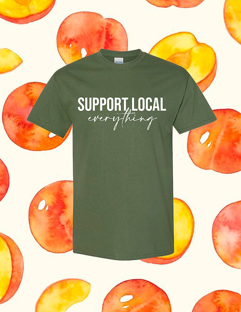Support Local Everything T-Shirt -Army Green